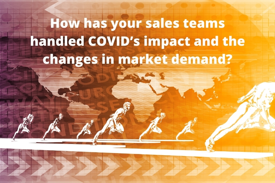 How has your sales teams handled COVID's impact and the changes in market demand_